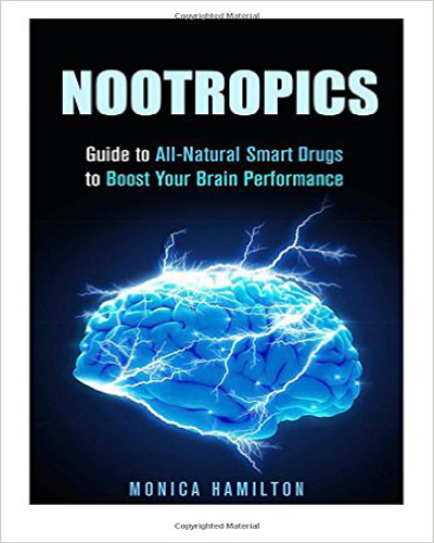 Nootropics: Guide to All-Natural Smart Drugs to Boost Your Brain Performance